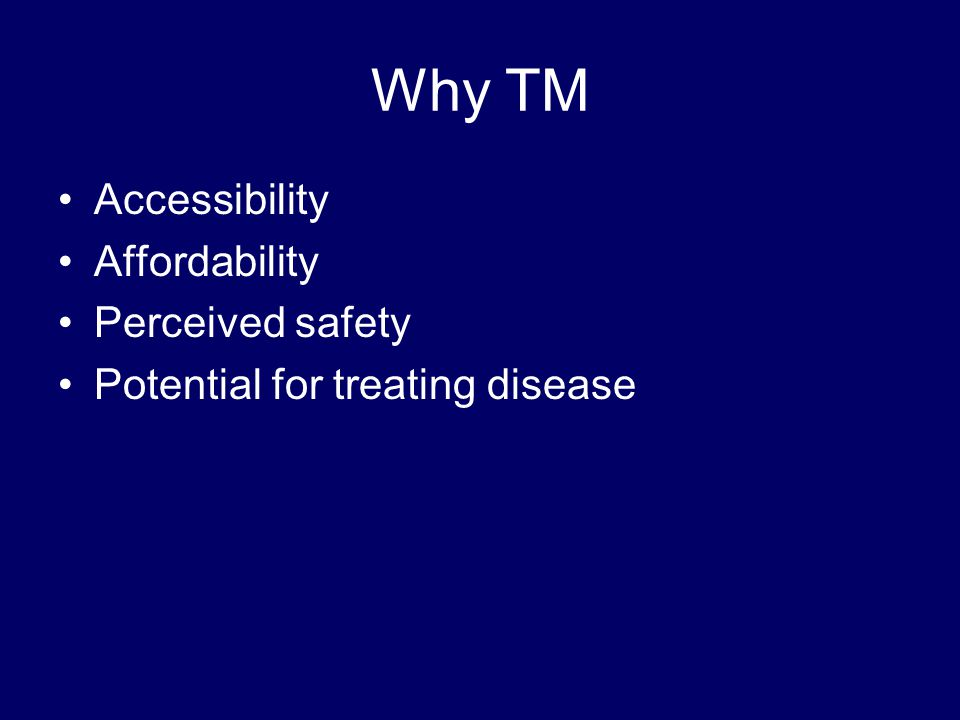 Why TM Accessibility Affordability Perceived safety Potential for treating disease