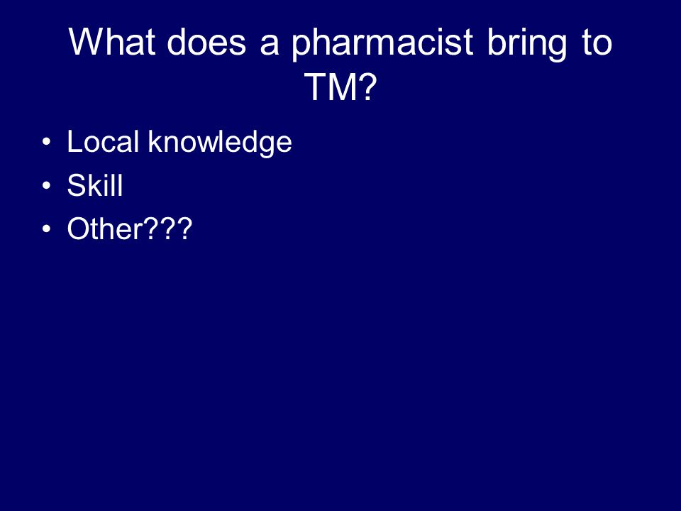 What does a pharmacist bring to TM Local knowledge Skill Other