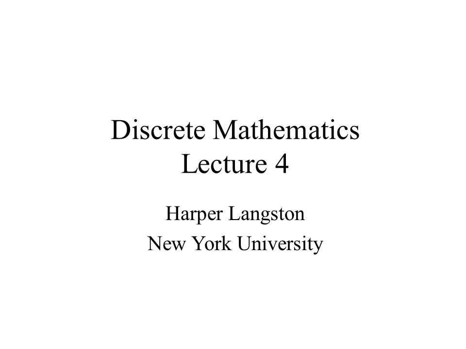 Discrete Mathematics Lecture 4 Harper Langston New York University