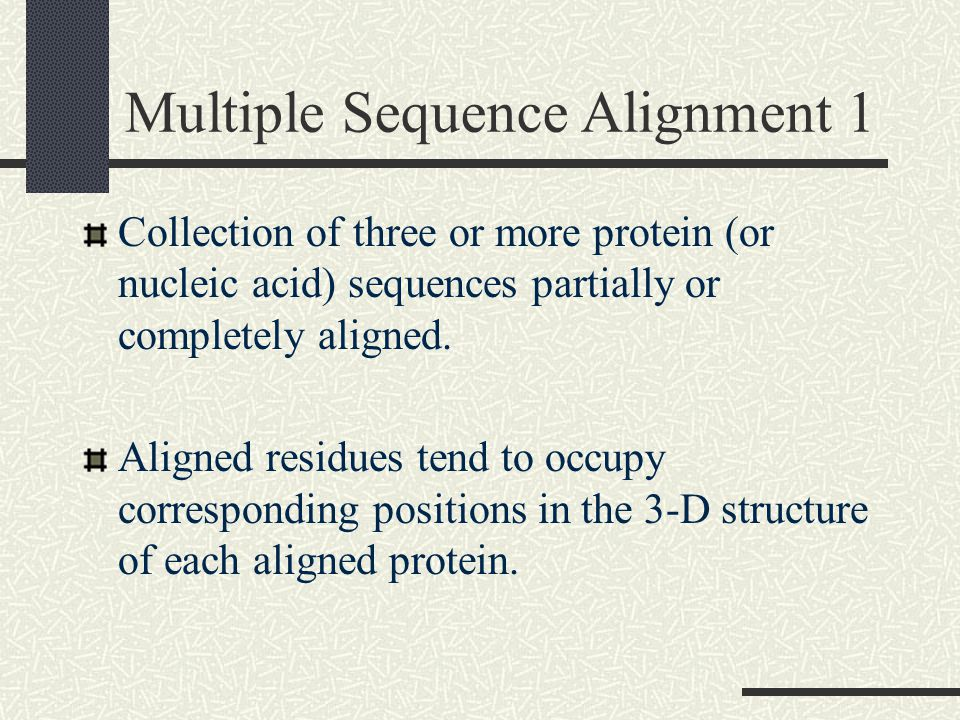 Multiple Sequence Alignment 1 Collection of three or more protein (or nucleic acid) sequences partially or completely aligned.