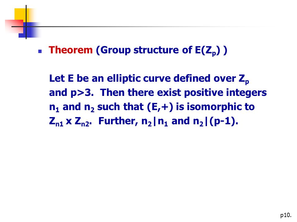 p10. Theorem (Group structure of E(Z p ) ) Let E be an elliptic curve defined over Z p and p>3.
