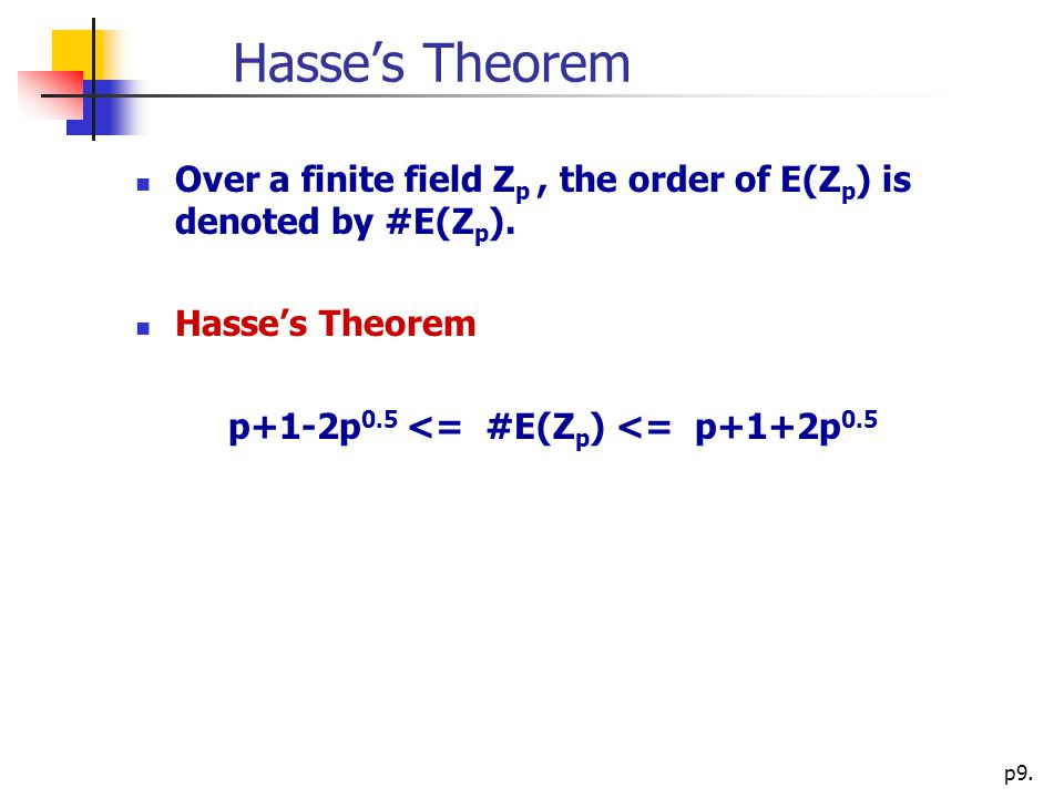 p9. Hasse's Theorem Over a finite field Z p, the order of E(Z p ) is denoted by #E(Z p ).