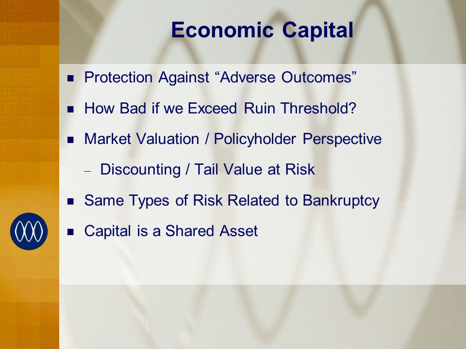 Economic Capital Protection Against Adverse Outcomes How Bad if we Exceed Ruin Threshold.