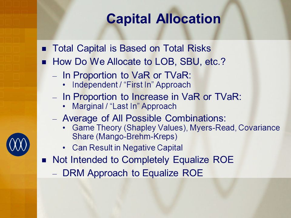 Capital Allocation Total Capital is Based on Total Risks How Do We Allocate to LOB, SBU, etc..