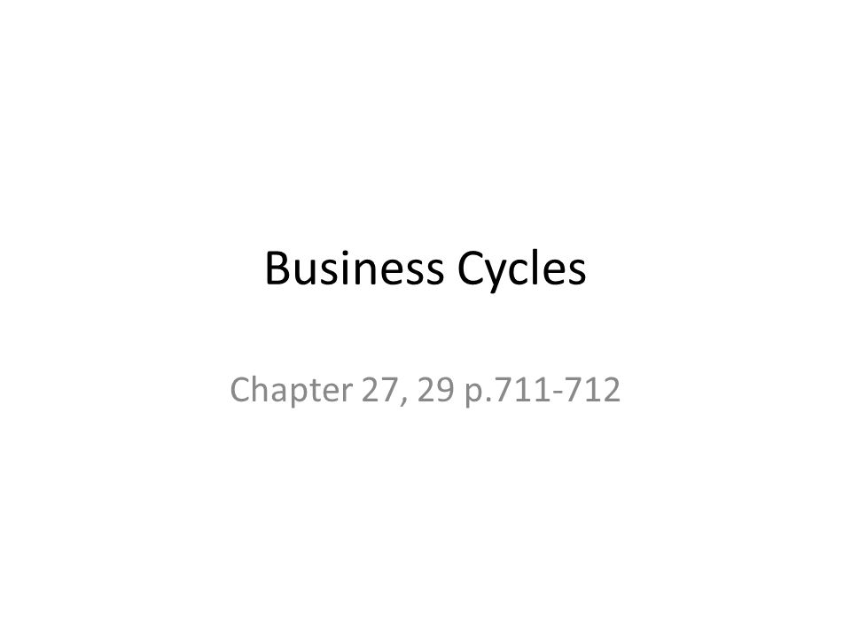 Business Cycles Chapter 27, 29 p