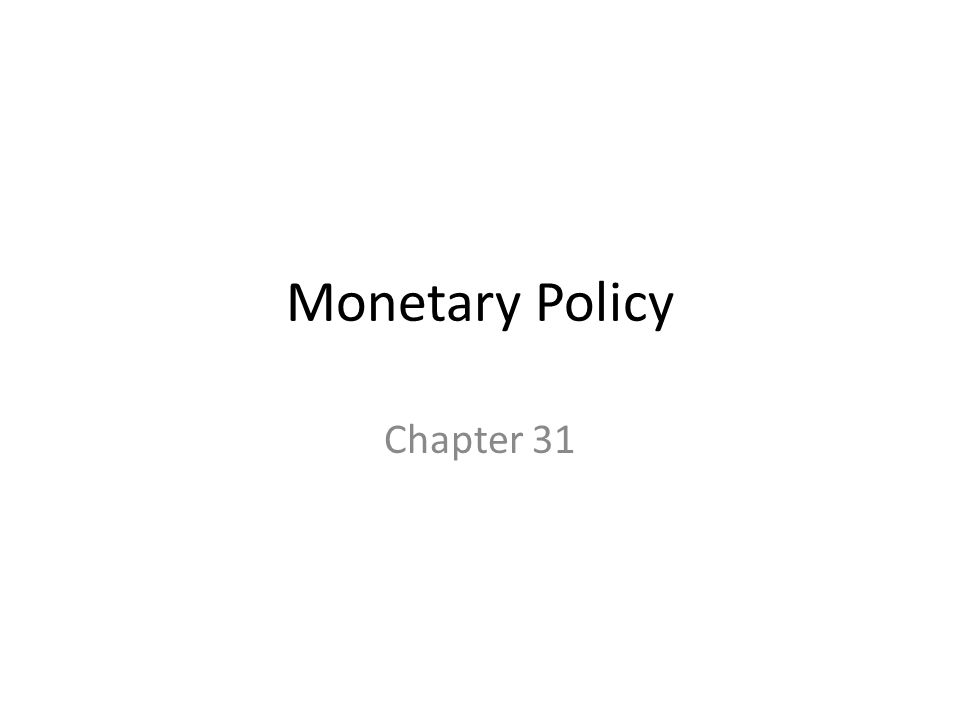 Monetary Policy Chapter 31