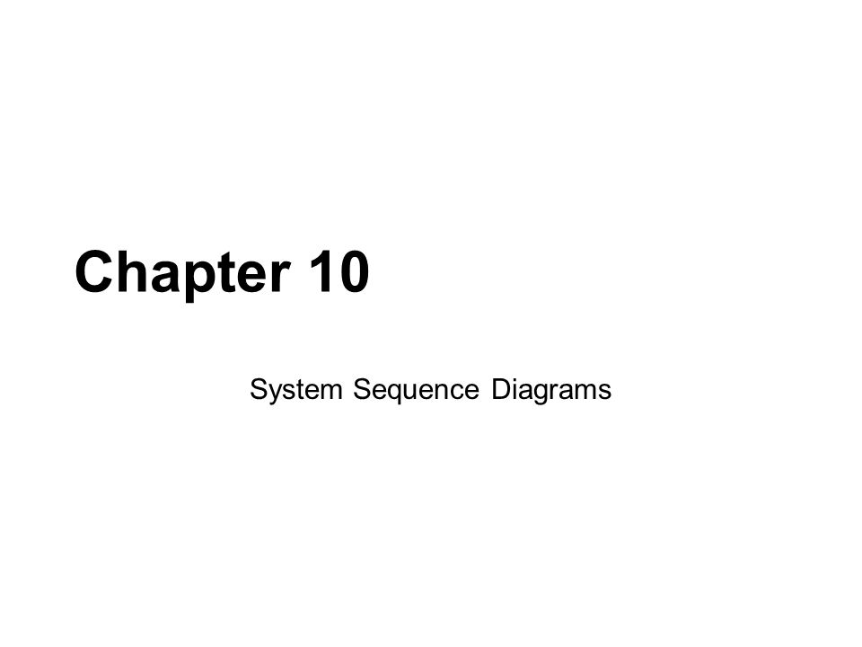 Chapter 10 System Sequence Diagrams