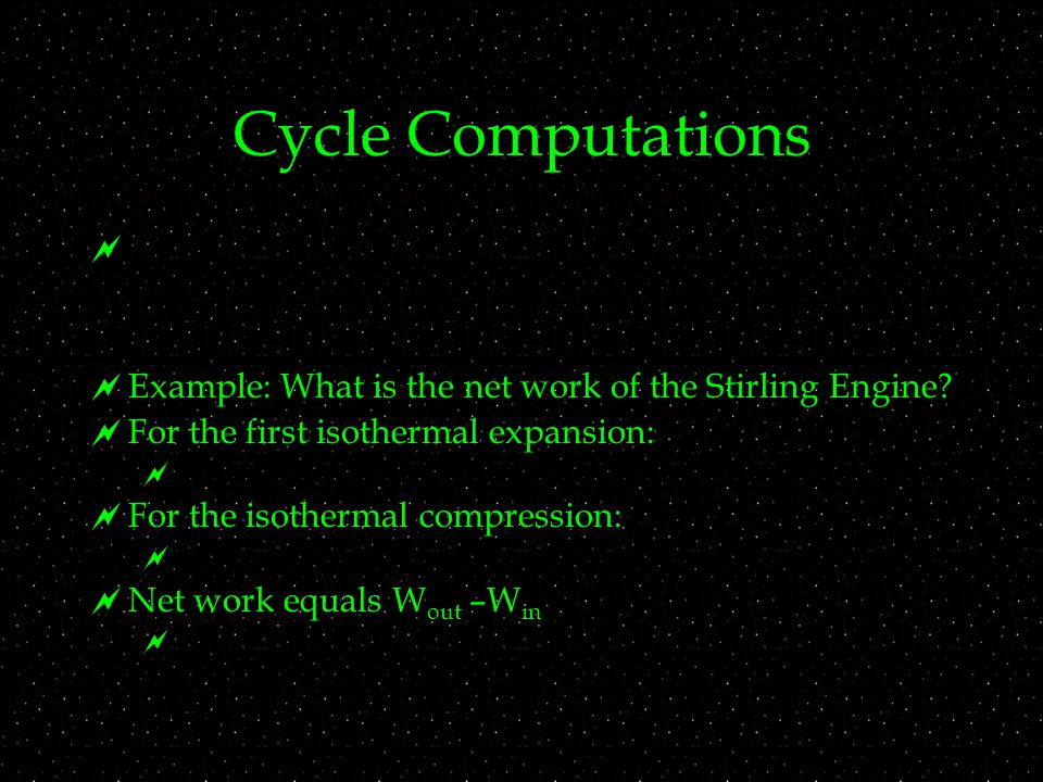 Cycle Computations   Example: What is the net work of the Stirling Engine.