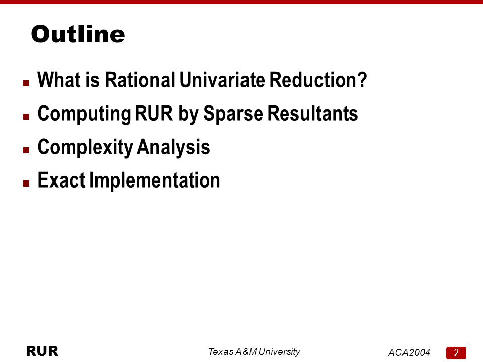 Texas A&M University ACA RUR Outline n What is Rational Univariate Reduction.
