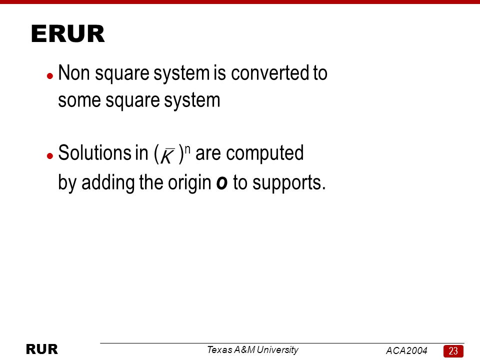 Texas A&M University ACA RUR ERUR l Non square system is converted to some square system l Solutions in ( ) n are computed by adding the origin o to supports.
