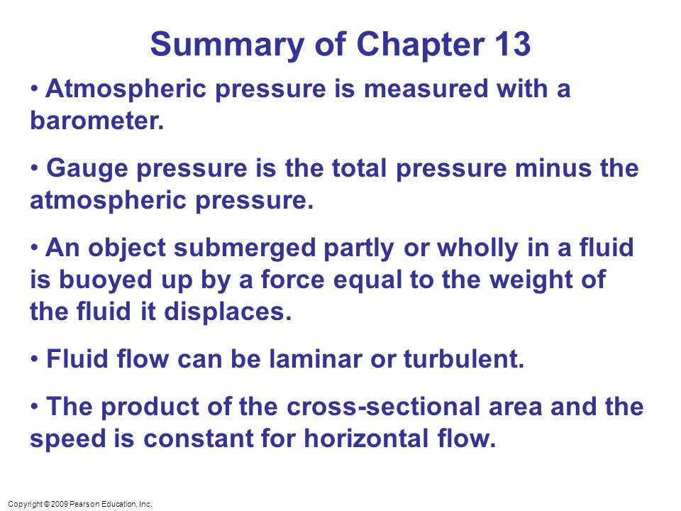 Copyright © 2009 Pearson Education, Inc. Atmospheric pressure is measured with a barometer.