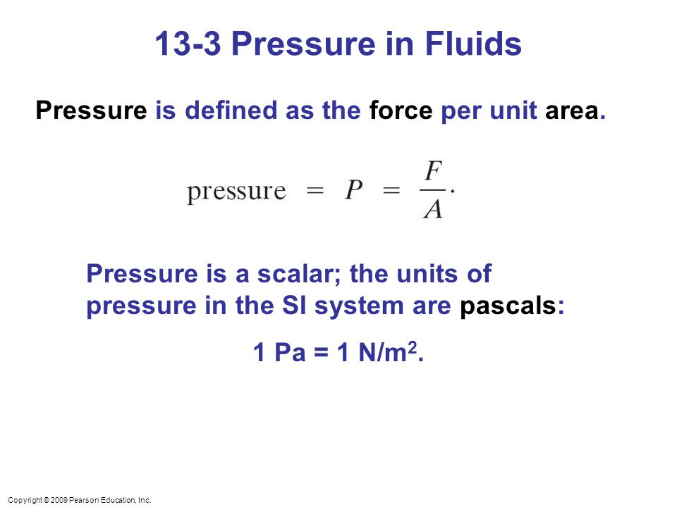 Copyright © 2009 Pearson Education, Inc. Pressure is defined as the force per unit area.