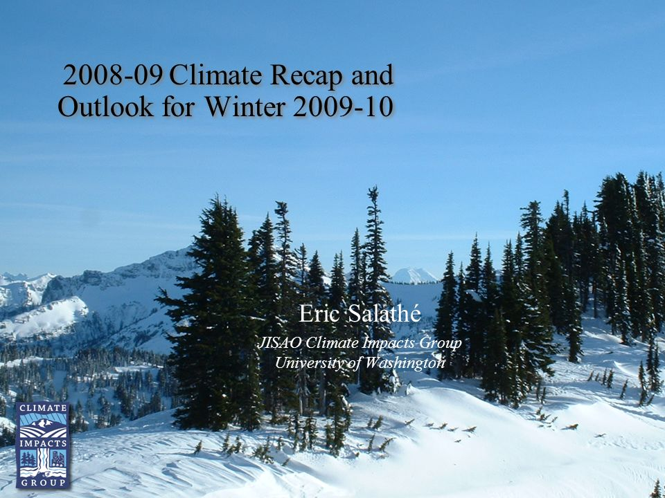 Climate Recap and Outlook for Winter Eric Salathé JISAO Climate Impacts Group University of Washington