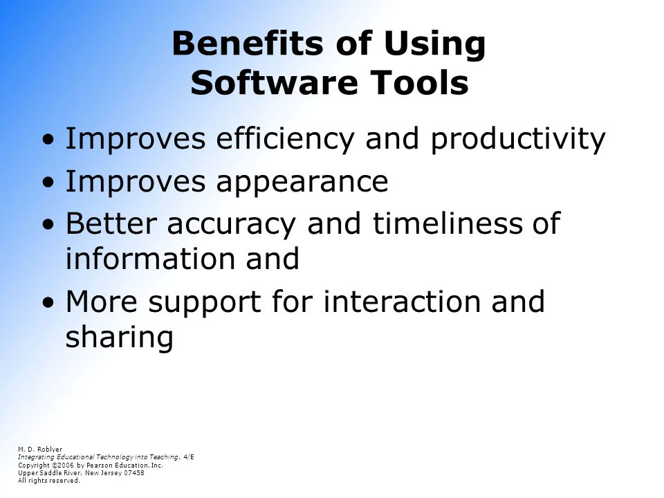 Benefits of Using Software Tools Improves efficiency and productivity Improves appearance Better accuracy and timeliness of information and More support for interaction and sharing M.
