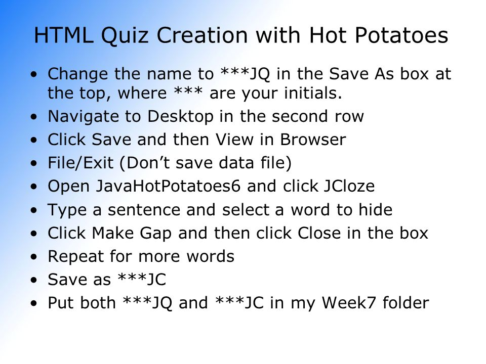 HTML Quiz Creation with Hot Potatoes Change the name to ***JQ in the Save As box at the top, where *** are your initials.