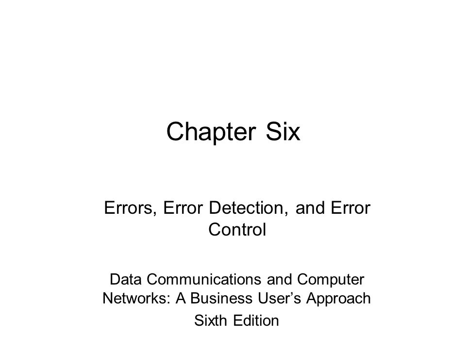 Chapter Six Errors, Error Detection, and Error Control Data Communications and Computer Networks: A Business User's Approach Sixth Edition