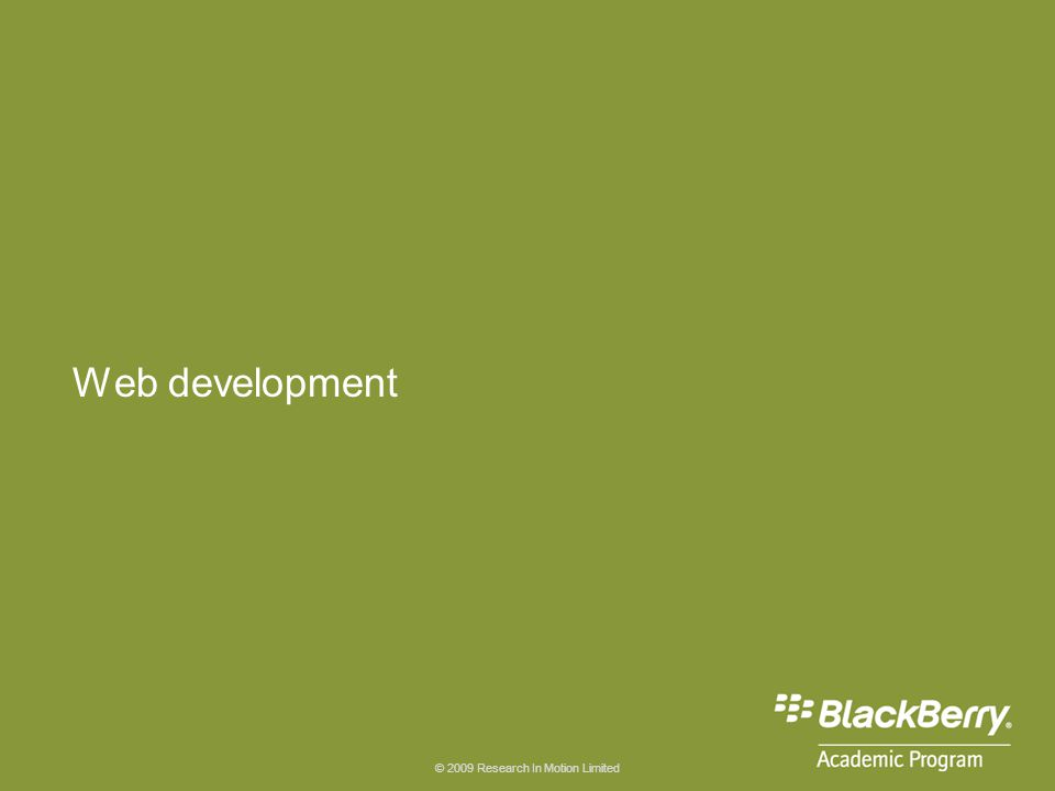 © 2009 Research In Motion Limited Web development