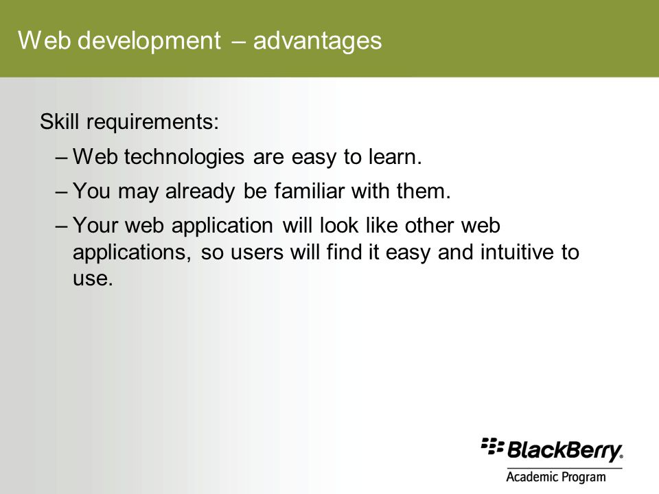 Web development – advantages Skill requirements: –Web technologies are easy to learn.