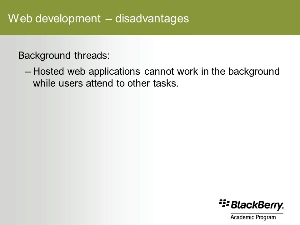 Web development – disadvantages Background threads: –Hosted web applications cannot work in the background while users attend to other tasks.