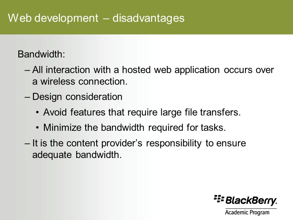Web development – disadvantages Bandwidth: –All interaction with a hosted web application occurs over a wireless connection.