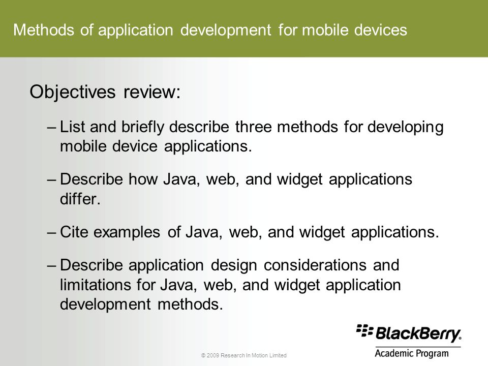 Methods of application development for mobile devices Objectives review: –List and briefly describe three methods for developing mobile device applications.