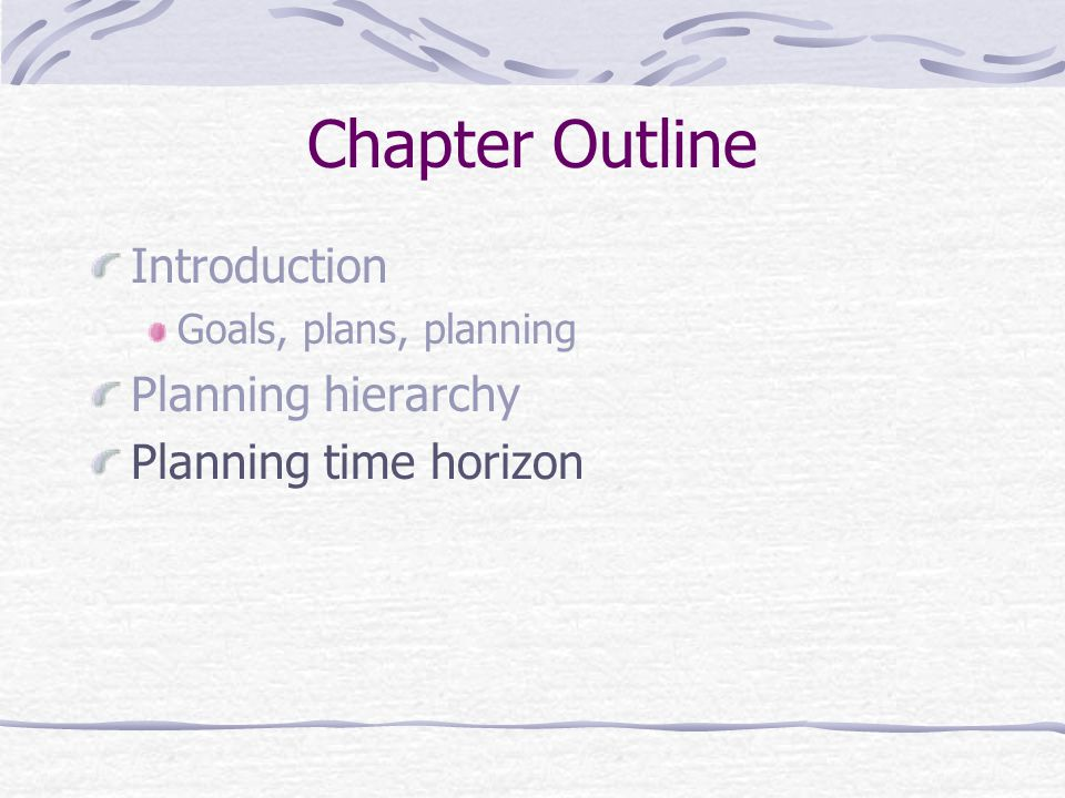 Planning Horizon Long term planning Includes strategic goals and plans Up to five years Intermediate-term planning Includes tactical objectives One to two years Short-term planning Includes operational objectives for departments and individuals One year or less
