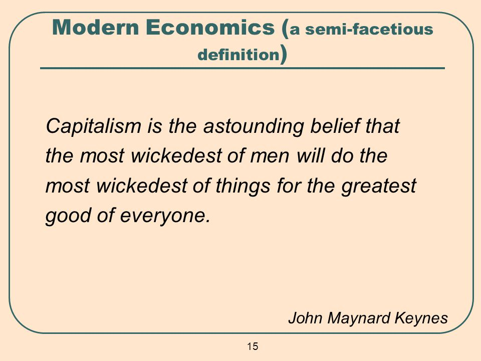 Lovely 15 15 Modern Economics ( A Semi Facetious Definition ) Capitalism Is The  Astounding Belief That The Most Wickedest Of Men Will Do The Most Wickedest  Of ...