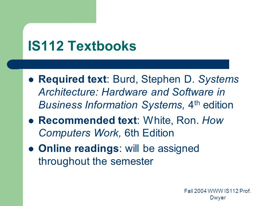 IS112 Textbooks Required text: Burd, Stephen D.