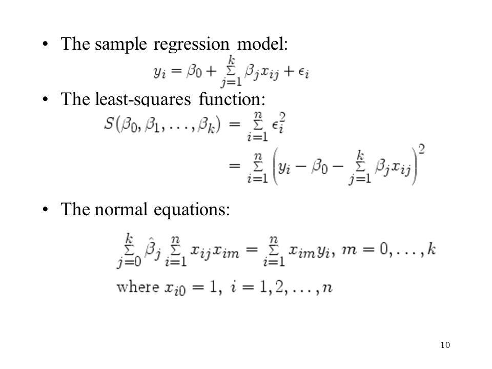 10 The sample regression model: The least-squares function: The normal equations: