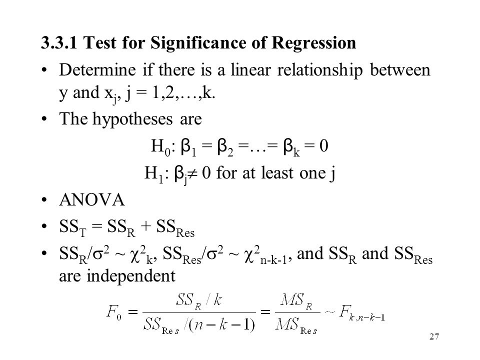 Test for Significance of Regression Determine if there is a linear relationship between y and x j, j = 1,2,…,k.