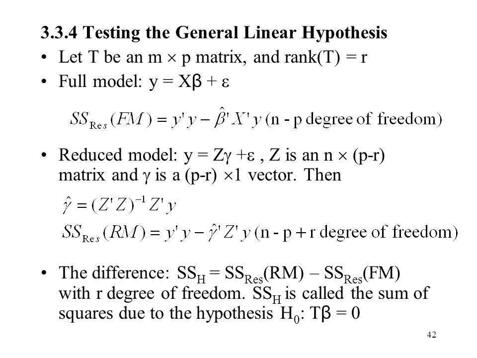 Testing the General Linear Hypothesis Let T be an m  p matrix, and rank(T) = r Full model: y = X β +  Reduced model: y = Z  + , Z is an n  (p-r) matrix and  is a (p-r)  1 vector.