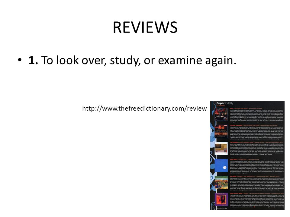 REVIEWS 1. To look over, study, or examine again.
