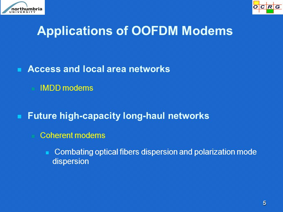 5 Access and local area networks IMDD modems Future high-capacity long-haul networks Coherent modems Combating optical fibers dispersion and polarization mode dispersion Applications of OOFDM Modems