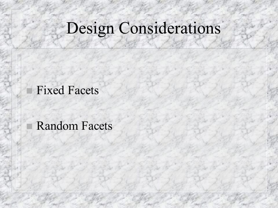 Design Considerations n Fixed Facets n Random Facets