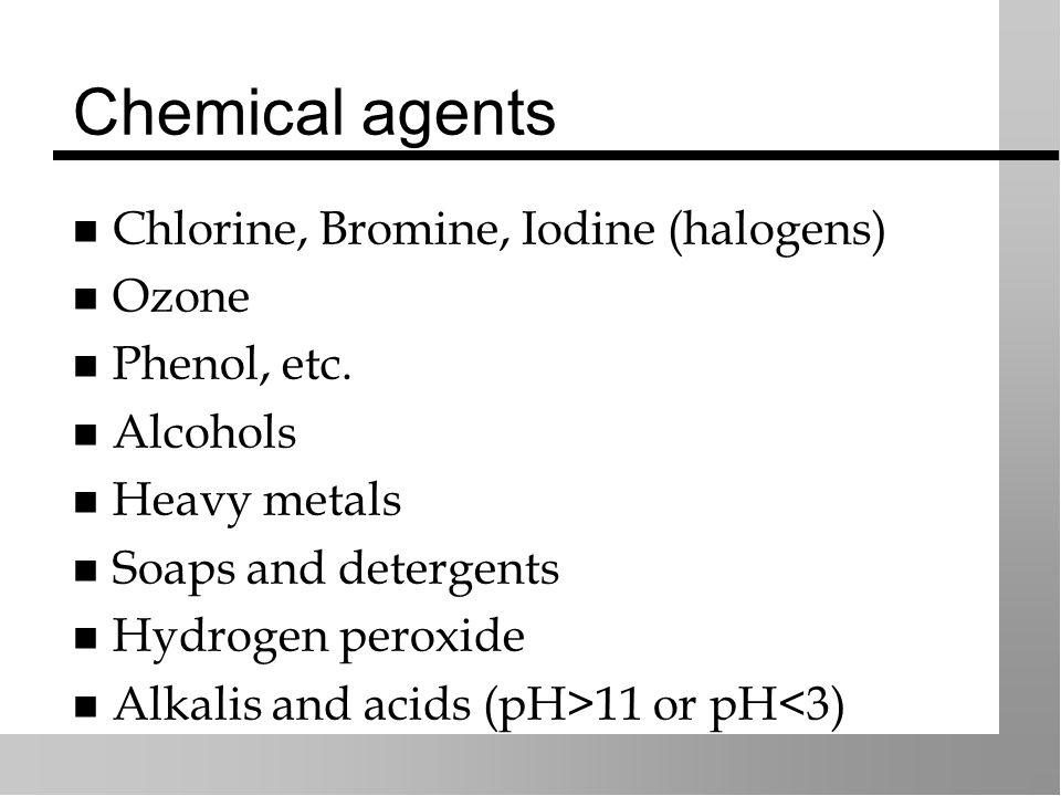 Chemical agents Chlorine, Bromine, Iodine (halogens) Ozone Phenol, etc.