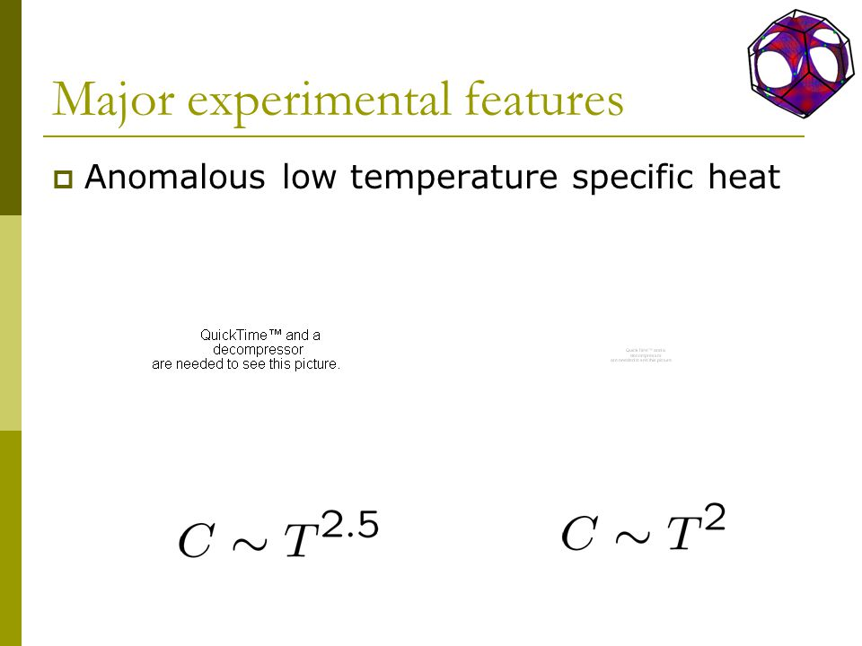 Major experimental features  Anomalous low temperature specific heat