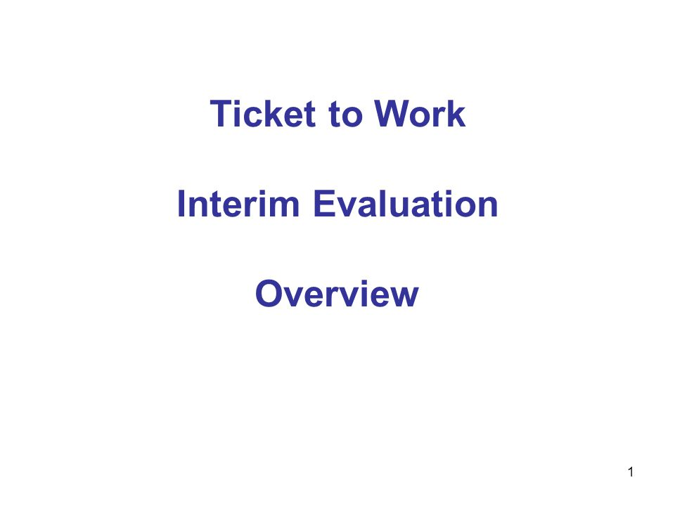 1 Ticket to Work Interim Evaluation Overview