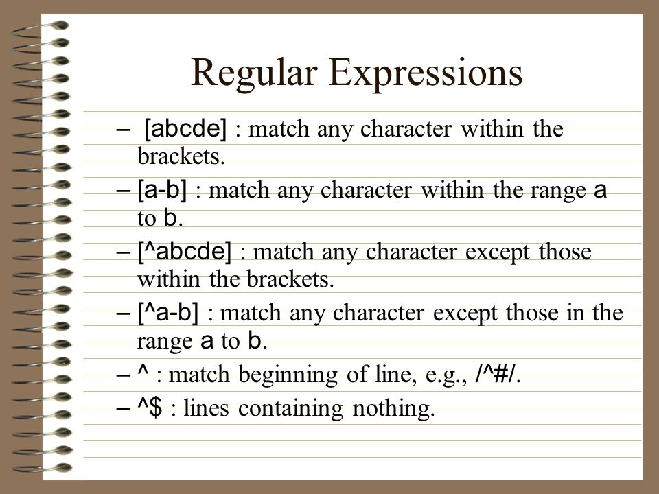 Regular Expressions – [abcde] : match any character within the brackets.