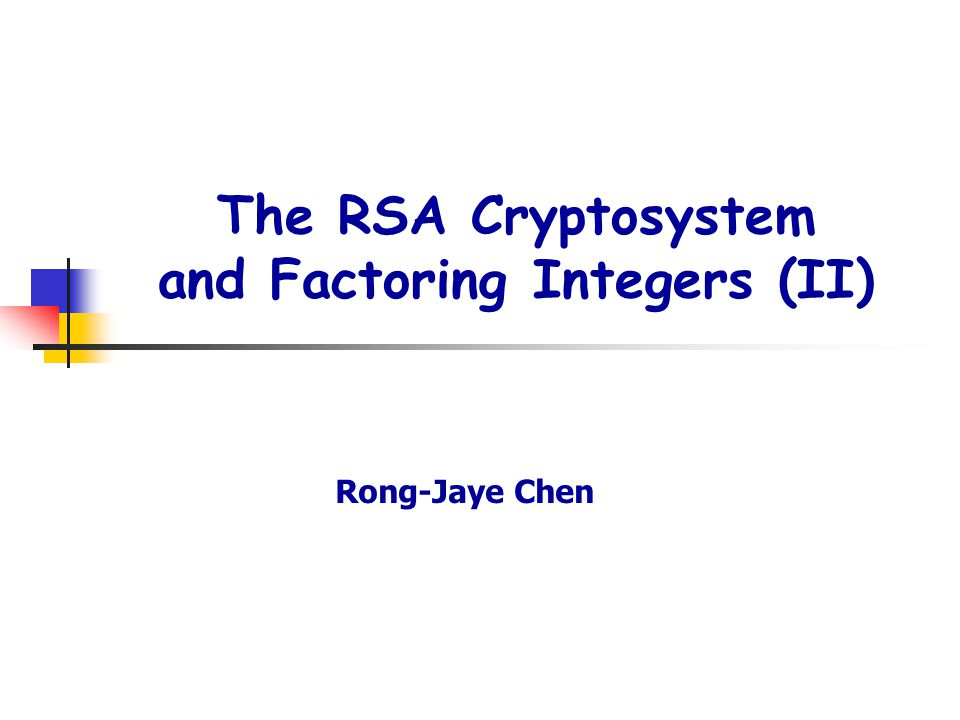 The RSA Cryptosystem and Factoring Integers (II) Rong-Jaye Chen