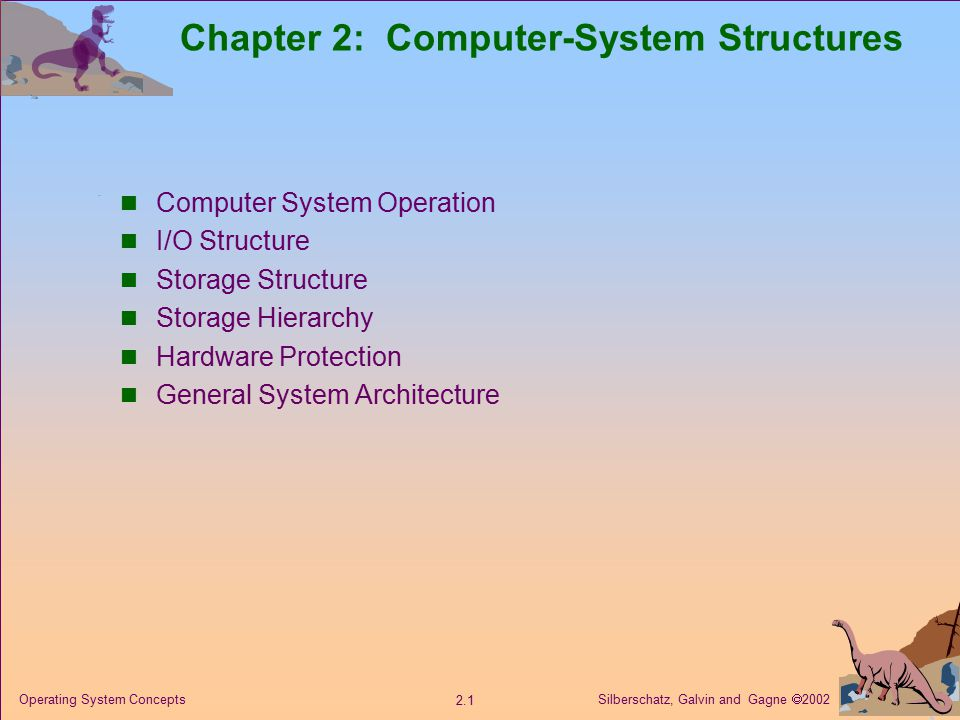 Silberschatz, Galvin and Gagne  Operating System Concepts Chapter 2: Computer-System Structures Computer System Operation I/O Structure Storage Structure Storage Hierarchy Hardware Protection General System Architecture