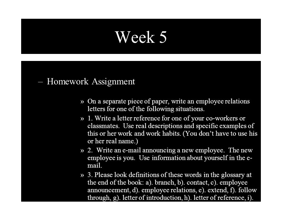Week 5 –Homework Assignment »On a separate piece of paper, write an employee relations letters for one of the following situations.