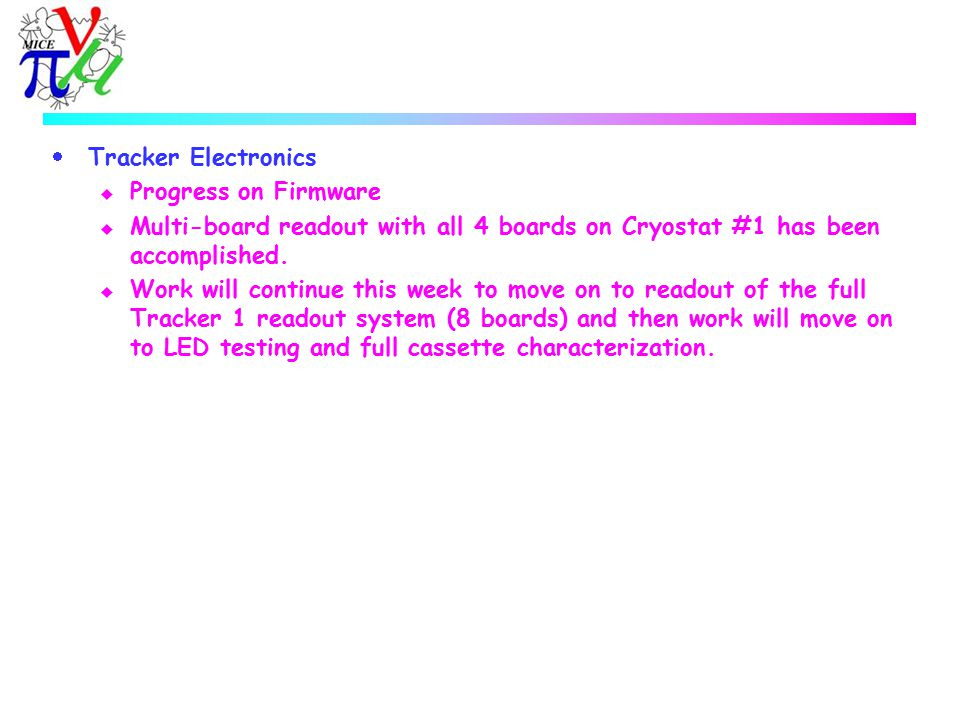  Tracker Electronics u Progress on Firmware u Multi-board readout with all 4 boards on Cryostat #1 has been accomplished.