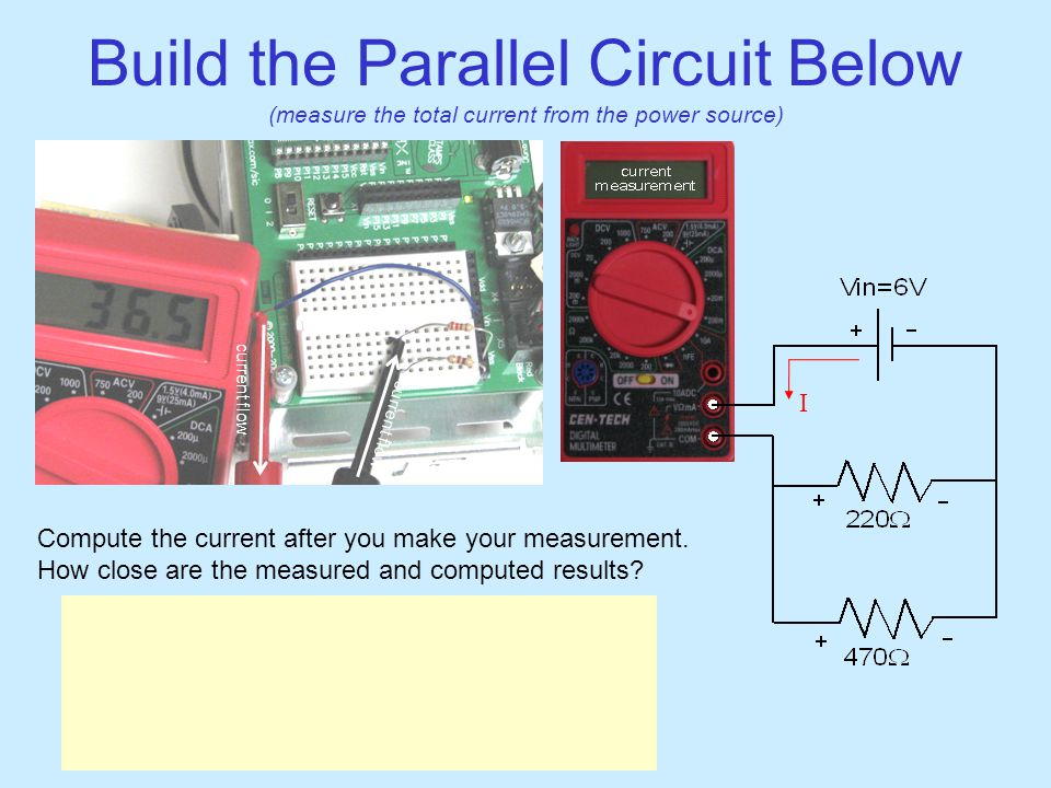 I Build the Parallel Circuit Below (measure the total current from the power source) Compute the current after you make your measurement.