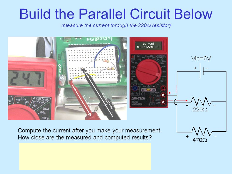 Build the Parallel Circuit Below (measure the current through the 220  resistor) Compute the current after you make your measurement.