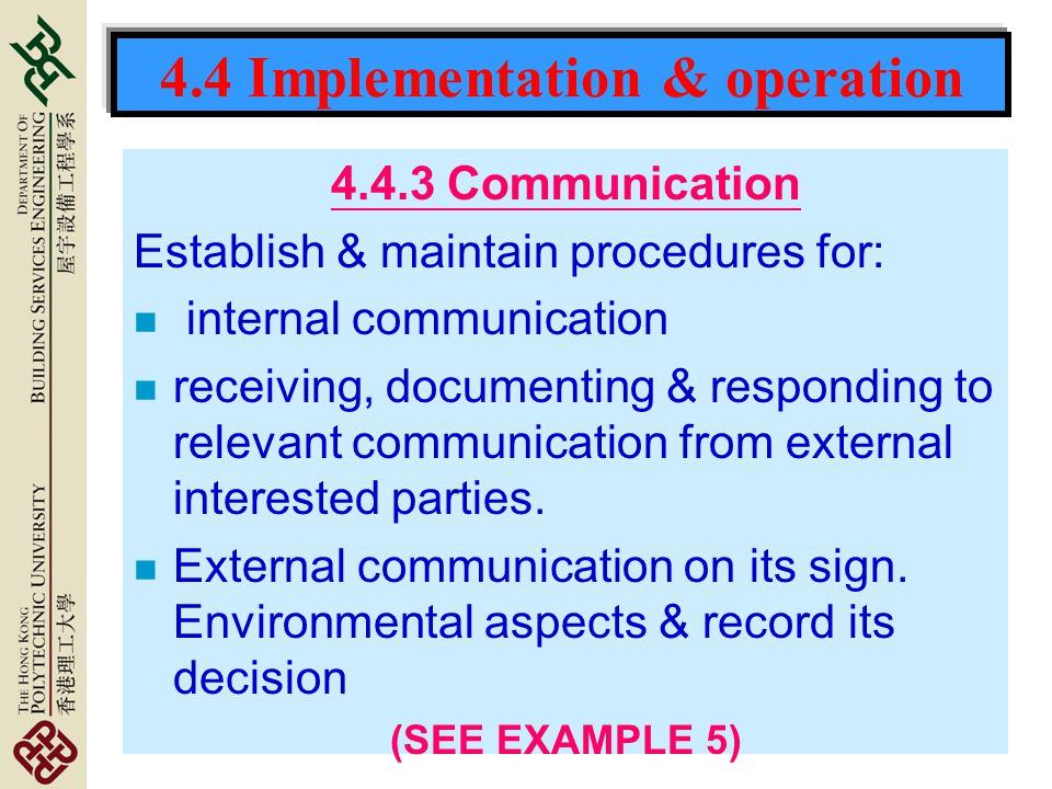 4.4 Implementation & operation 4.4.3 Communication Establish & maintain procedures for: n internal communication n receiving, documenting & responding to relevant communication from external interested parties.