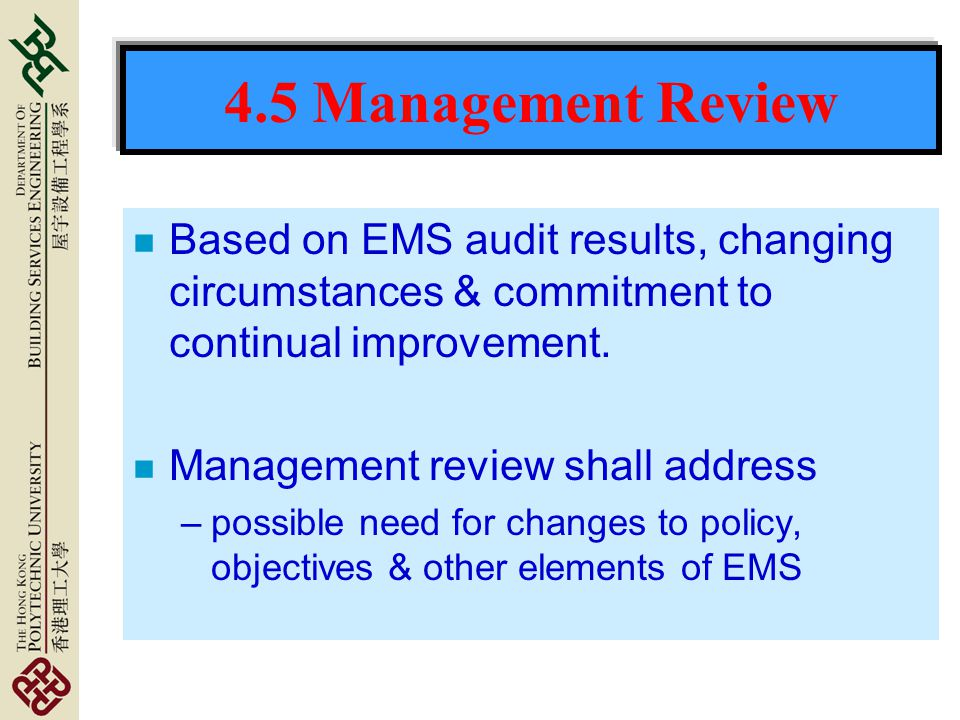 4.5 Management Review n Based on EMS audit results, changing circumstances & commitment to continual improvement.