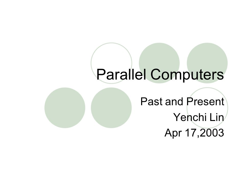 Parallel Computers Past and Present Yenchi Lin Apr 17,2003