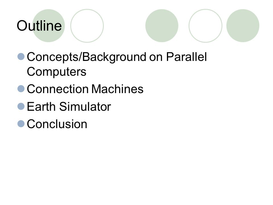 Outline Concepts/Background on Parallel Computers Connection Machines Earth Simulator Conclusion