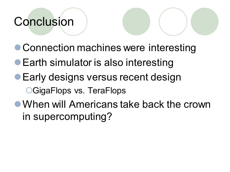 Conclusion Connection machines were interesting Earth simulator is also interesting Early designs versus recent design  GigaFlops vs.