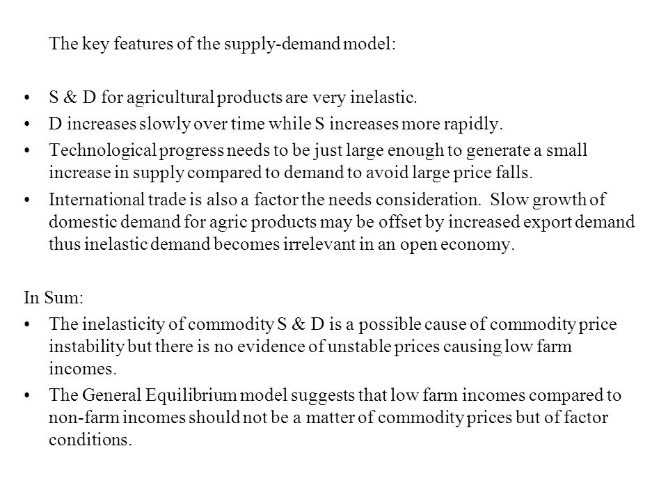 The key features of the supply-demand model: S & D for agricultural products are very inelastic.